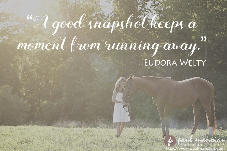 """A good snapshot keeps a moment from running away."" ~Eudora Welty"