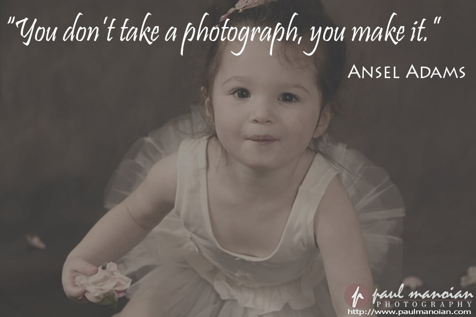 """You don't take a photograph, you make it."" ~Ansel Adams"