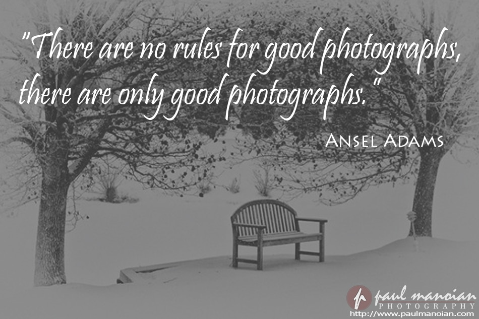"""There are no rules for good photographs, there are only good photographys."" ~Ansel Adams"
