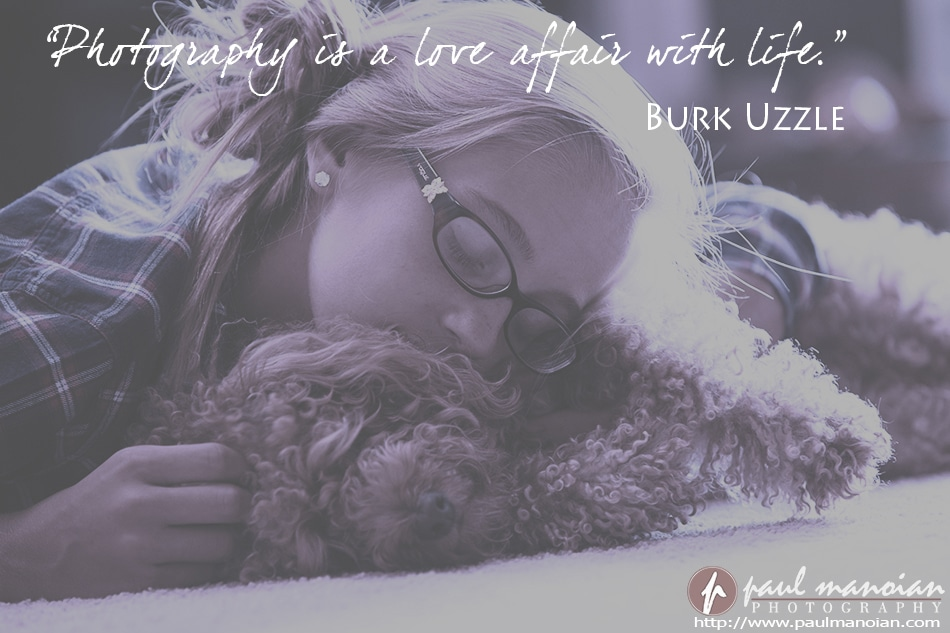 """Photography is a love affair with life."" ~Burk Uzzle"