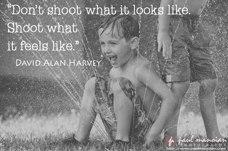 """Don't shoot what it looks like. Shoot what it feels like."" ~David Alan Harvey"