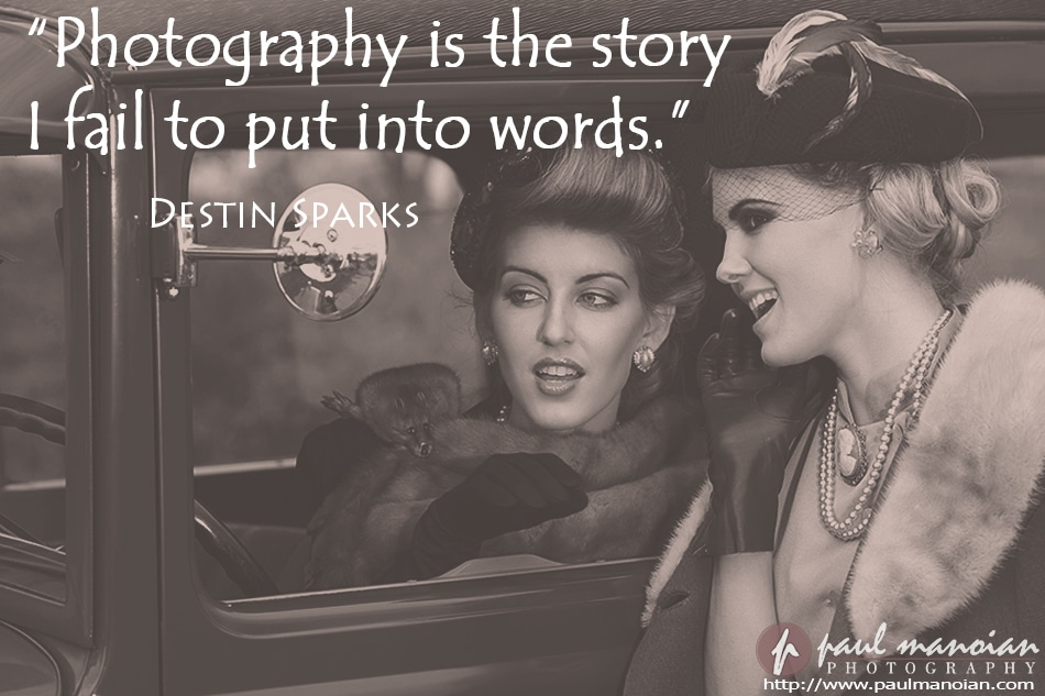 """Photography is the story I fail to put into words."" ~Destin Sparks"