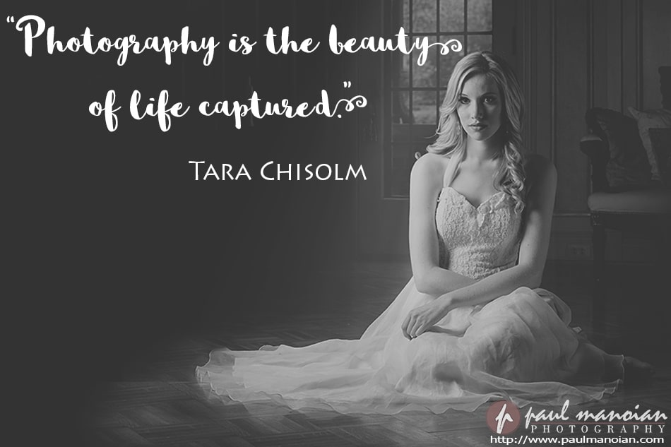 """Photography is the beauty of life captured."" ~Tara Chisolm"
